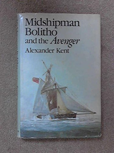 Midshipman Bolitho and the Avenger: Alexander Kent