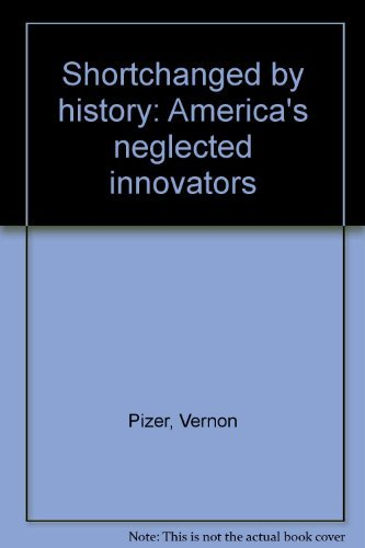 Shortchanged by History: America's Neglected Innovators