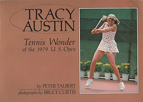 Tracy Austin - Tennis Wonder of the 1979 U. S. Open: Talbert, Peter, Illustrated by Curtis, Bruce