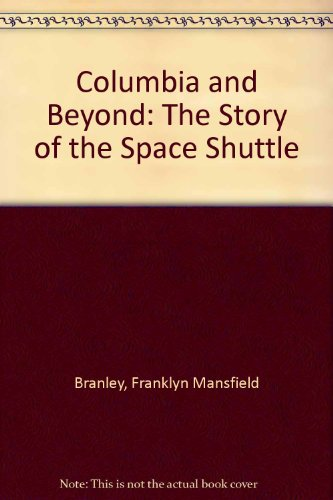9780399208447: Columbia and Beyond: The Story of the Space Shuttle