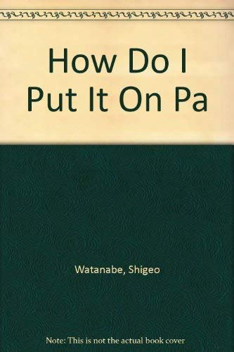 How Do I Put It On: Getting Dressed (I can Do it all by Myself ): Shigeo Watanabe
