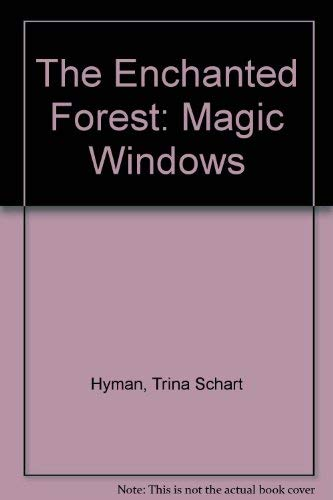 The Enchanted Forest: Magic Windows: Hyman, Trina Schart