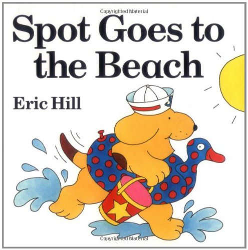 Spot Goes to the Beach: Hill, Eric
