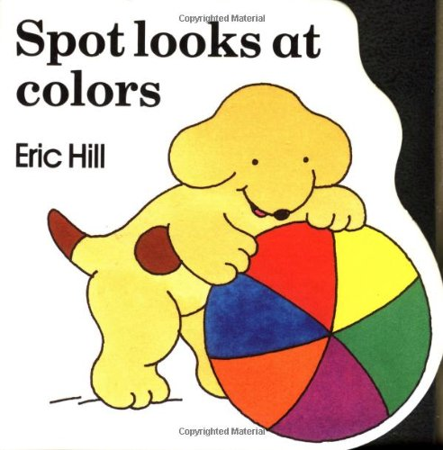 Spot Looks at Colors (039921349X) by Hill, Eric