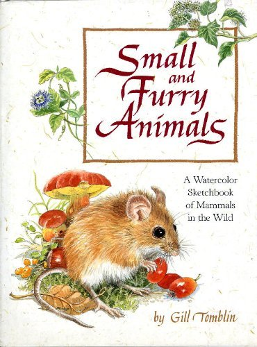 9780399221224: Small and Furry Animals: A Watercolor Sketchbook of Mammals in the Wild