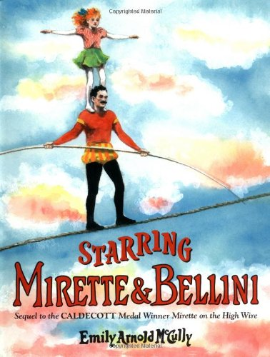 Starring Mirette & Bellini: Sequel to Mirette: McCully, Emily Arnold