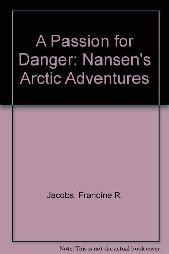 Passion for Danger: Nanse's Artic Adventure