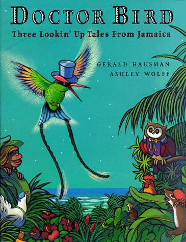 Doctor Bird: Three Looking' Up Tales From Jamaica: Hausman, Gerald and Ashley Wolff