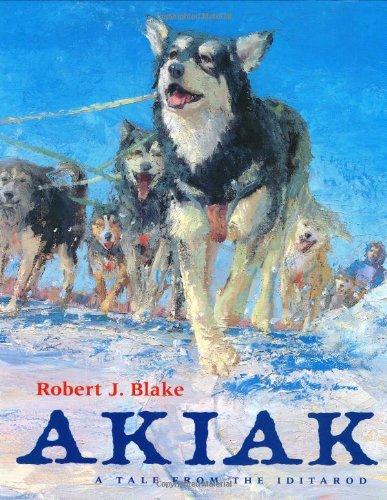 Akiak : A Tale from the Iditarod: Blake, Robert J.
