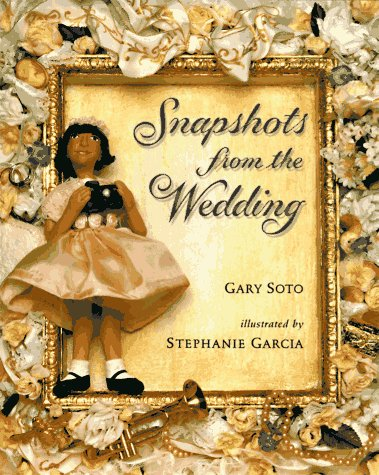 Snapshots from the Wedding: Soto, Gary; illustrated by Stephanie Garcia