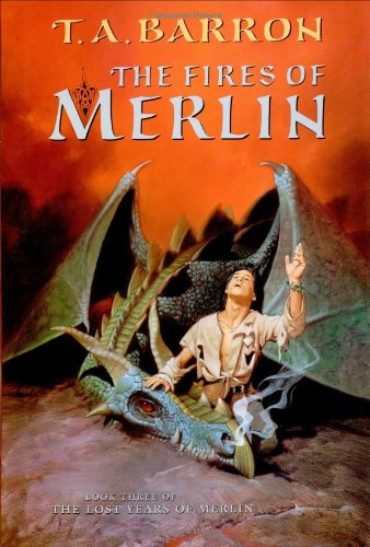 The Fires of Merlin (Lost Years of: T. A. Barron