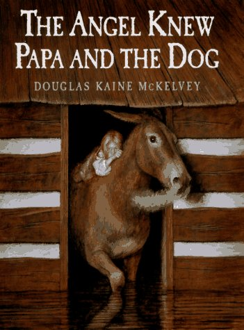 The Angel Knew Papa and the Dog: McKelvey, Douglas Kaine