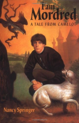 I am Mordred: A Tale from Camelot: Nancy Springer