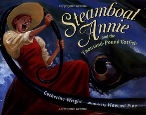Steamboat Annie & the Thousand Pound Catfish: Wright, Catherine