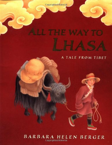 All The Way to Lhasa: A Tale from Tibet: Berger, Barbara Helen