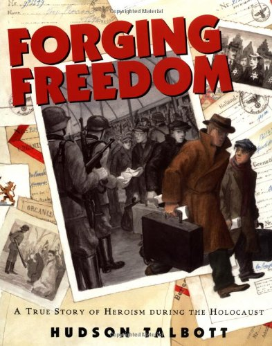 Forging Freedom: A True Story of Heroism During the Holocaust: Talbott, Hudson