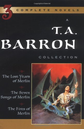 T. A. Barron Collection: The Lost Years of Merlin, the Seven Songs of Merlin, the Fires of Merlin: ...