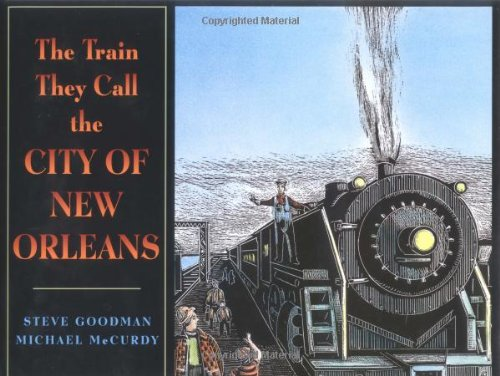 The Train They Call the City of New Orleans: Goodman, Steve