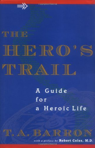 The Hero's Trail: A Guide for a Heroic Life