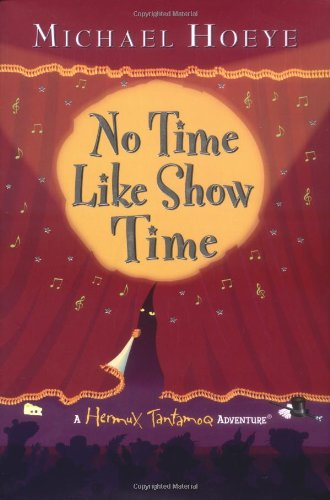 9780399238802: No Time Like Show Time (Hermux Tantamoq Adventures)