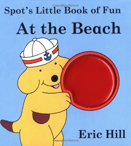 9780399238925: Spot's Little Book of Fun: At the Beach : Touch and Feel
