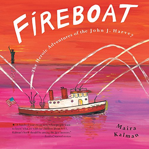 Fireboat : The Heroic Adventures of John J. Harvey: Kalman, Maira.