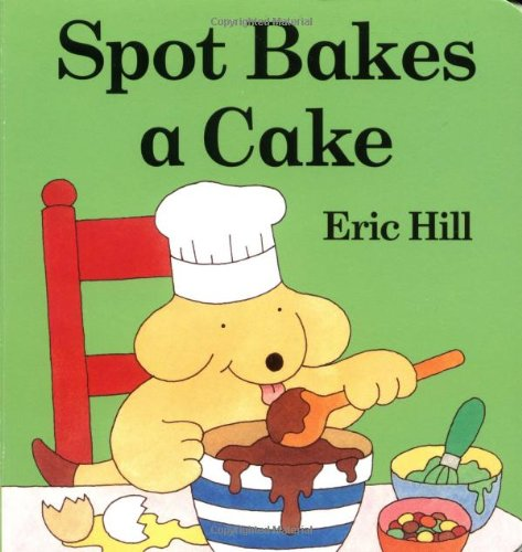 9780399240133: Spot Bakes a Cake (Little Spot Board Books)