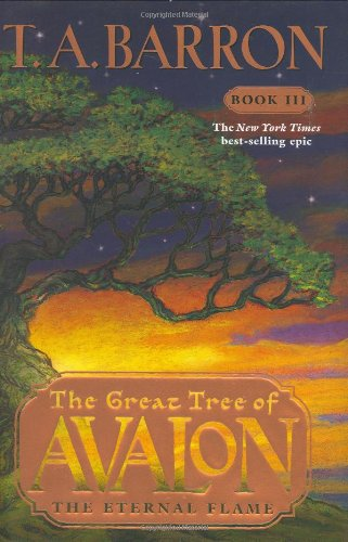 Great Tree of Avalon: Book 3: Eternal Flame: Barron, T. A.