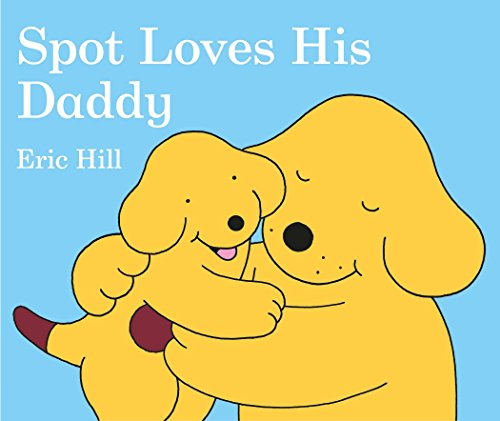 9780399243516: Spot Loves His Daddy