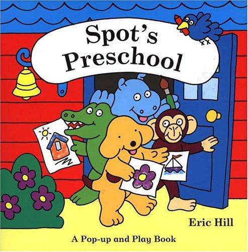 Spot's Preschool: Hill, Eric