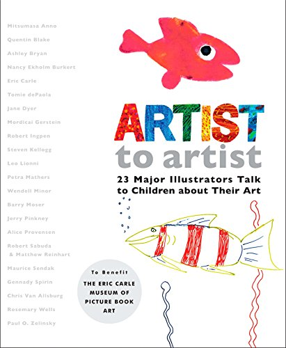 Artist to Artist: 23 Major Illustrators Talk to Children About Their Art [SIGNED x 14]: CARLE, ERIC...