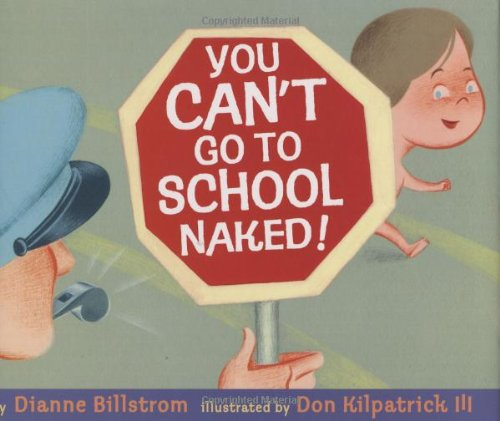 You Can't Go To School Naked!: Diane Billstrom; Illustrator-Don Kilpatrick III