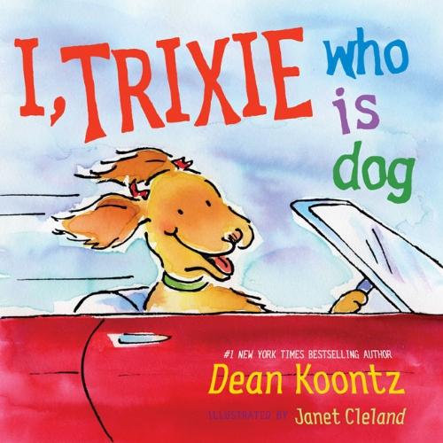I, Trixie, Who is Dog: Koontz, Dean