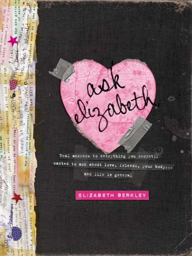 9780399254482: Ask Elizabeth: Real Answers to Everything You Secretly Wanted to Ask AboutLove, Friends, YourBo dy... and Life in General