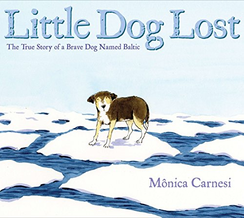 9780399256660: Little Dog Lost: The True Story of a Brave Dog Named Baltic