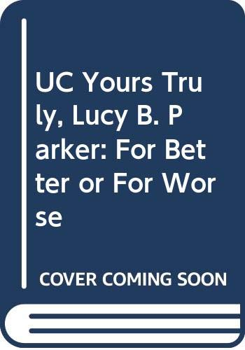 9780399256998: UC Yours Truly, Lucy B. Parker: For Better or For Worse