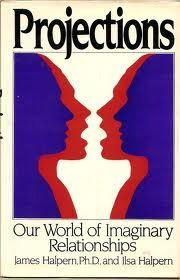 Projections: Our World of Imaginary Relationships: Halpern, Ilsa, Halpern, James