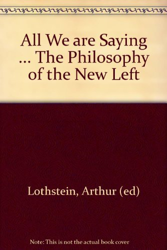 9780399500084: 'All We Are Saying ... ' the Philosophy of the New Left.