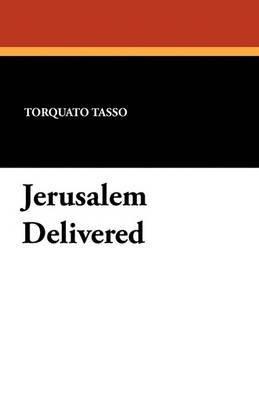 Jerusalem Delivered: Torquato Tasso