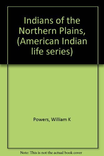Indians of the Northern Plains, (American Indian: Powers, William K