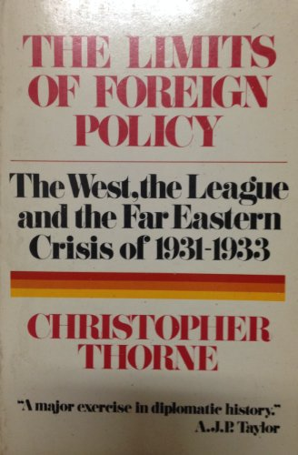 The Limits of Foreign Policy (The West, the League and the Far Eastern Crisis of 1931-1933): Thorne...