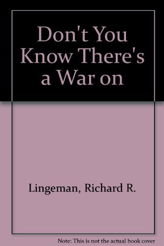 Don't You Know There's a War On? The American Home Front 1941-1945: Richard R. Lingeman
