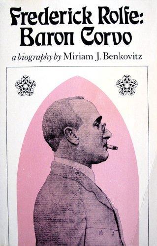 Frederick Rolfe Baron Corvo a Biography: Benkovitz, Miriam J