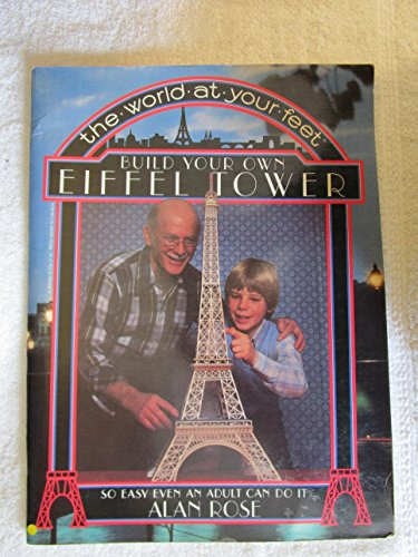 The World at Your Feet: Build Your Own Eiffel Tower: Rose, Alan