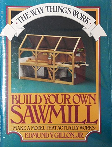 Build Your Own Sawmill; Make a model that actually works!(The Way Things Work): Gillon, Ed