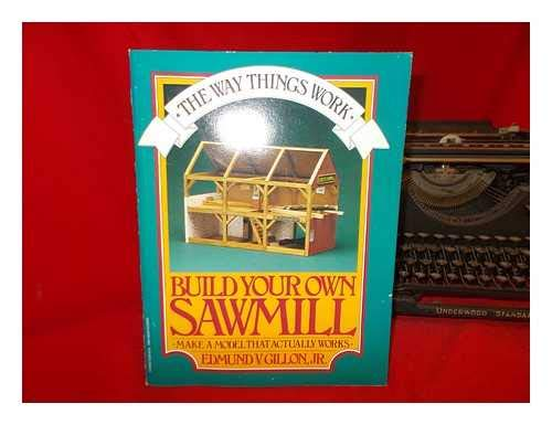 9780399505607: Build Your Own Sawmill; Make a model that actually works!(The Way Things Work)