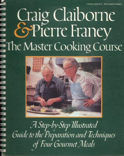 The Master Cooking Course: A Step-By-Step Illustrated Guide to the Preparation and Techniques of Four Gourmet Meals (0399505865) by Claiborne, Craig; Franey, Pierre