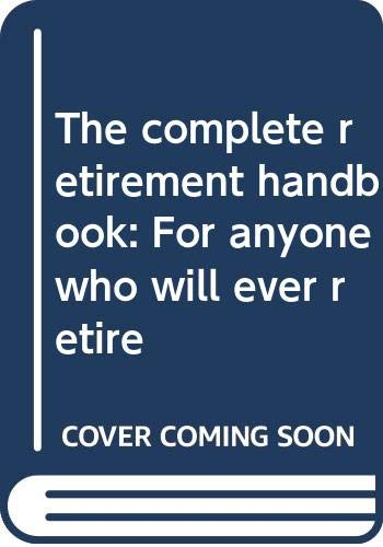 9780399507717: Title: The complete retirement handbook For anyone who wi