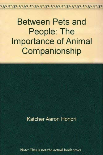 9780399510694: Between Pets and People- the Importance of Animal Companionship