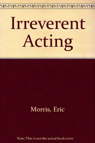 9780399511394: Irreverent Acting